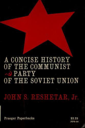 A concise history of the communist party of the Soviet Union by John S. Reshetar
