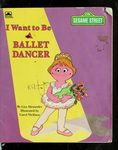 I want to be a ballet dancer by Liza Alexander