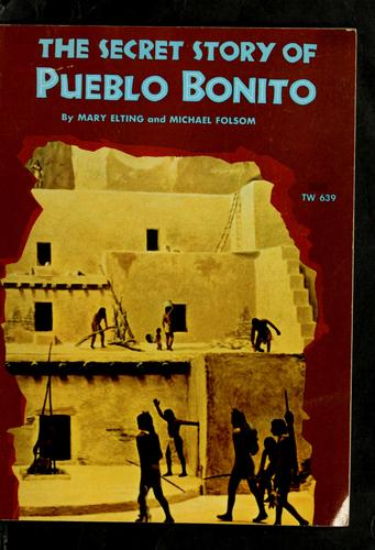 The secret story of Pueblo Bonito by Mary Elting
