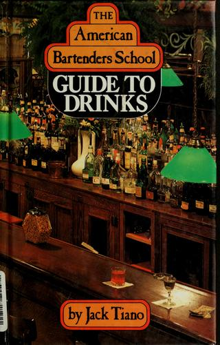 The American Bartenders School guide to drinks by Jack Tiano