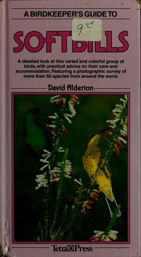 A birdkeeper's guide to softbills by David Alderton