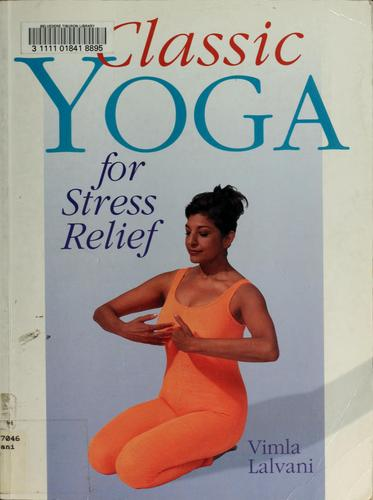 Classic yoga for stress relief by Vimla Lalvani