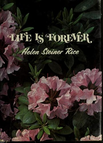 Life is forever by Helen Steiner Rice