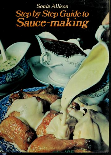 Step by step guide to sauce-making by Sonia Allison