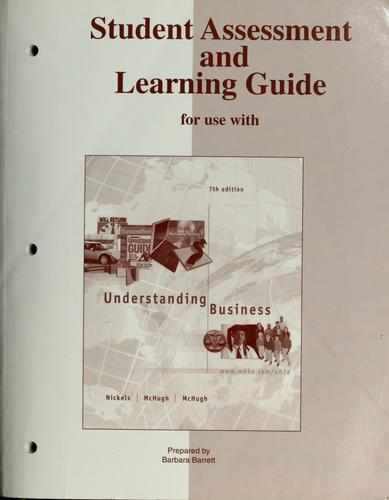 Student assessment and learning guide for use with Understanding business by William G. Nickels