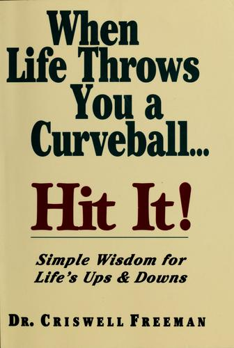 When life throws you a curveball, hit it by Criswell Freeman